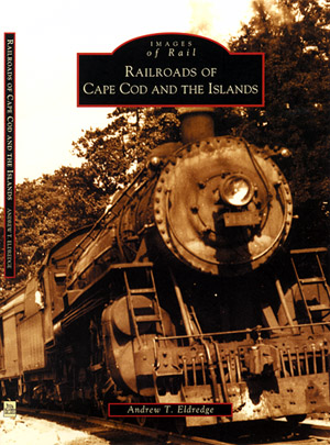 Railroads of Cape Cod and the Islands - click here for more info!